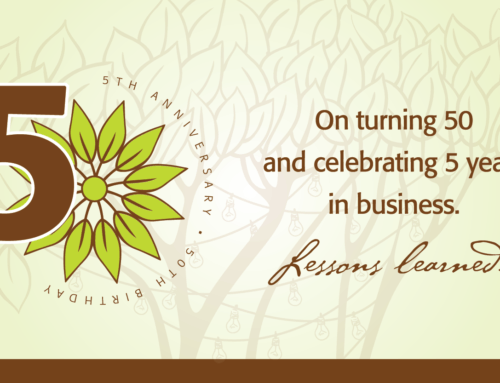 On turning 50 and Celebrating 5 Years in Business …15 Lessons Learned.